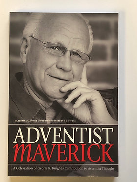 Adventist Maverick by Gilbert M. Valentine & Woodrow W. Whidden II