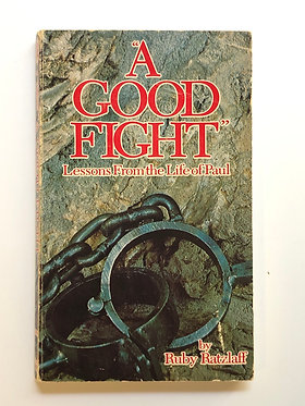 """""""A Good Fight"""" Lessons From the Life of Paul by Ruby Ratzlaff"""