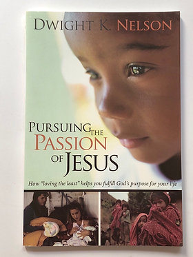 Pursuing the Passion of Jesus by Dwight K. Nelson