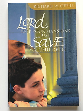Lord, Keep your Mansions Just Save My Children by Richard W. O'ffill