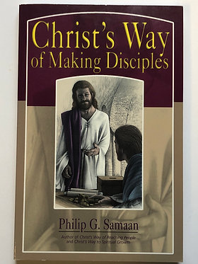Christ's Way of Making Disciples by Philip Samaan