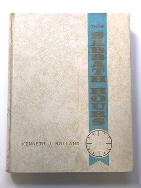 Those Sabbath Hours by Kenneth J. Holland