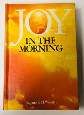Joy In The Morning by Raymond H. Woolsey