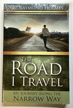 The Road I Travel by C. Raymond Holmes
