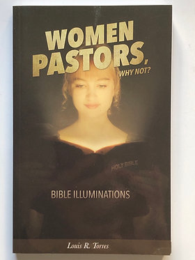 Women Pastors, Why Not? by Louis R. Torres