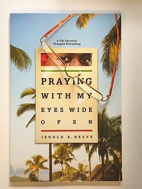 Praying With My Eyes Wide Open by Jerold E. Beeve