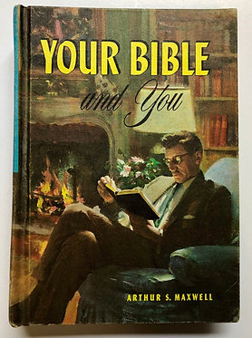 Your Bible and You by Arthur S. Maxwell