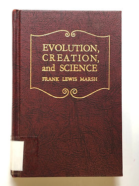 Evolution, Creation, and Science by Frank Lewis Marsh