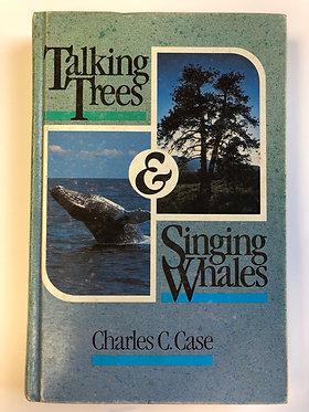 Talking Trees & Singing Whales by Charles C. Case