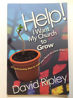 Help! I want My Church to Grow by David Rupley