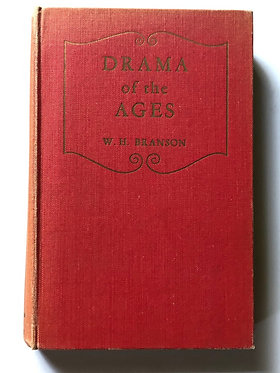 Drama of the Ages by W.H. Branson