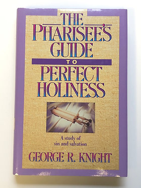 The Pharisee's Guide to Perfect Holiness by George R. Knight