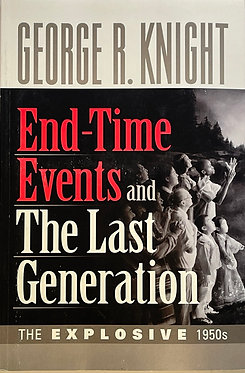 End-Time Events and The Last Generation by George R. Knight