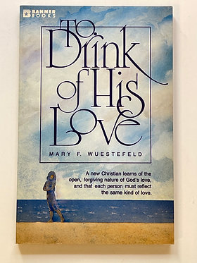 To Drink of His Love by Mary F. Wuestefeld
