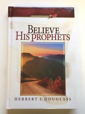 Believe His Prophets by Herbert E. Douglass
