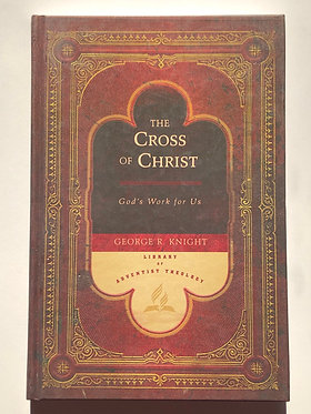 The Cross of Christ by George R. Knight