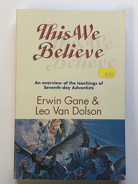 This We Believe with Study Guide by Erwin Gane & Leo Van Dolson