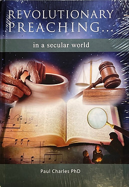 Revolutionary Preaching...in a secular world By Paul Charles PhD