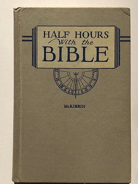 Half Hours With the Bible by Alma E. McKibbin