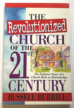 The Revolutionized Church of the 21st Century by Russell Burrill