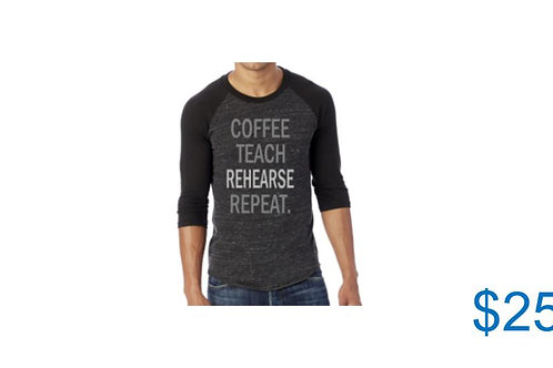 Coffee Teach Rehearse Repeat (3/4 Sleeve)