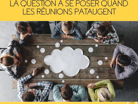 La question à se poser quand les réunions pataugent