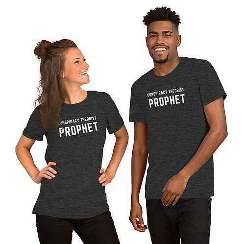 You Say Conspiracy Theorist, I Say Prophet T-Shirt