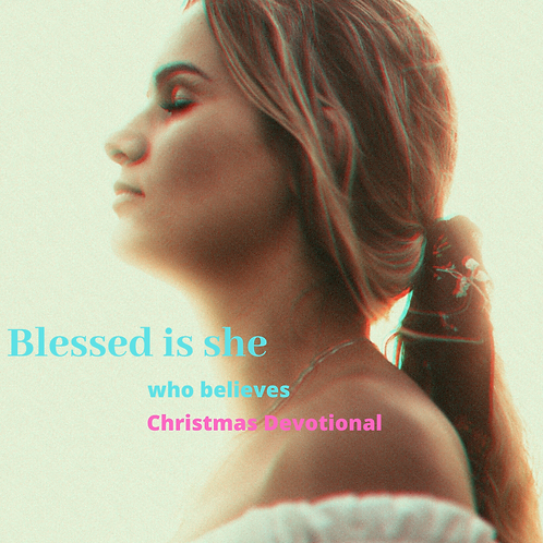 Blessed is SHE WHO BELIEVES: Christmas Devotional