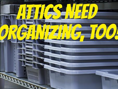 Attics Need Organizing, Too