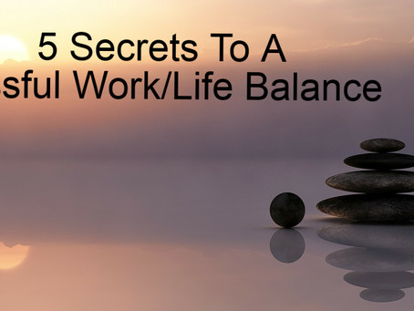 5 Secrets To A Blissful Work/Life Balance