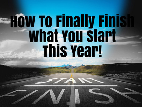 How To Finally Finish What You Start This Year