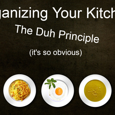 Organizing Your Kitchen - The Duh Principle (it's so obvious)