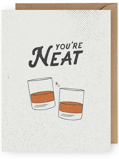 You're Neat Whiskey Greeting Card