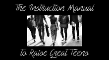The Instruction Manual to Raise Great Teens!