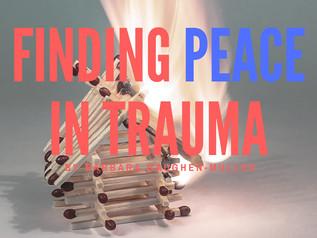 Finding Peace in Trauma
