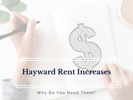 Hayward Rent Increases - Why Do You Need Them?