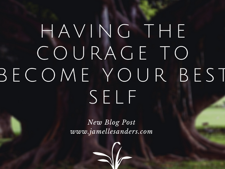 Having the Courage to Become Your Best Self