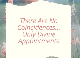 """""""Even Now""""  There Are No Coincidences, Only Divine Appointments"""