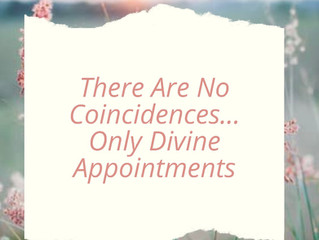 """Even Now""  There Are No Coincidences, Only Divine Appointments"