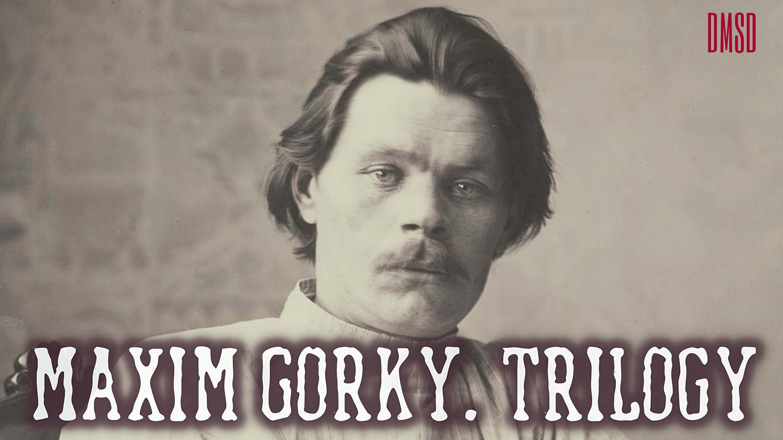 Maxim Gorky. Trilogy [1938-1940]
