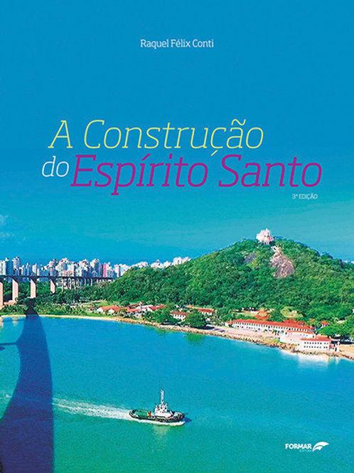 A CONSTRUÇÃO DO ESPÍRITO SANTO