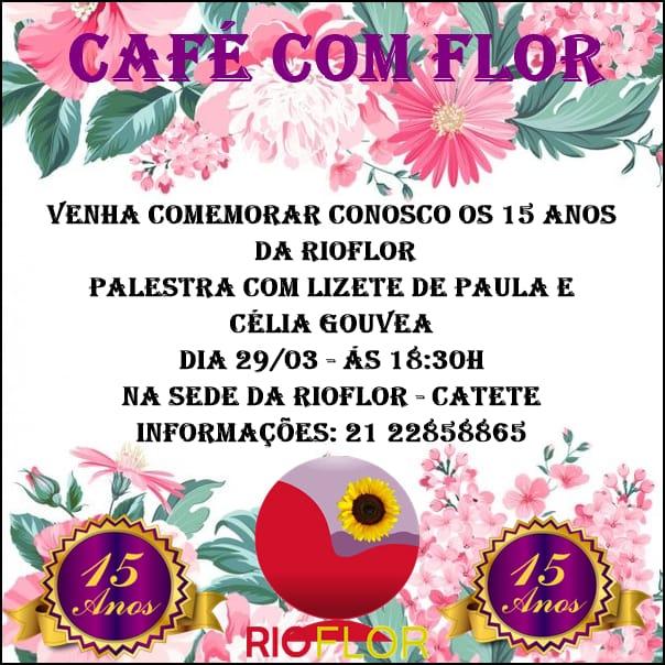 Café com Flor - 15 anos da Rioflor