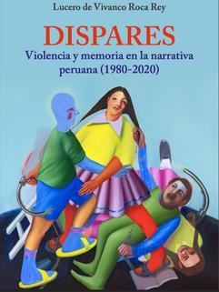 Dispares: violencia y memoria en la narrativa peruana (1980-2020)