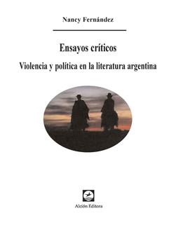 Ensayos críticos. Violencia y política en la literatura argentina
