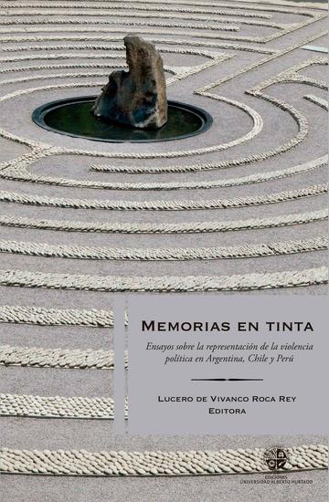 Memorias en tinta. Ensayos sobre la representación de la violencia política en Argentina, Chile y Perú
