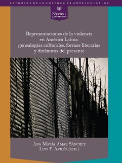 Representaciones de la violencia en América Latina : genealogías culturales, formas literarias y dinámicas del presente