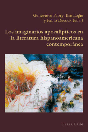 Los imaginarios apocalípticos en la literatura hispanoamericana contemporánea