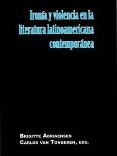 Ironía y violencia en la literatura latinoamericana contemporánea