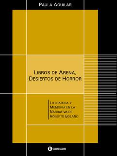 Libros de arena, desiertos del horror. Literatura y Memoria en la narrativa de Roberto Bolaño
