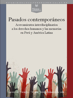 Pasados contemporáneos   acercamientos interdisciplinarios a los derechos humanos y las memorias en Perú y América Latina